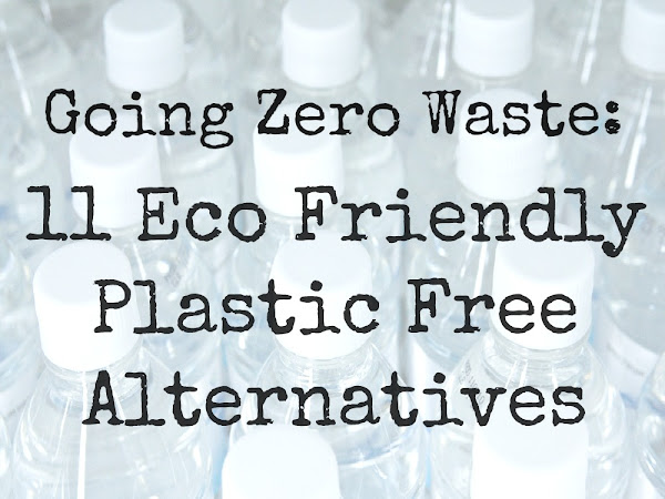 Going Zero Waste - 11 Eco Friendly Plastic Free Alternatives