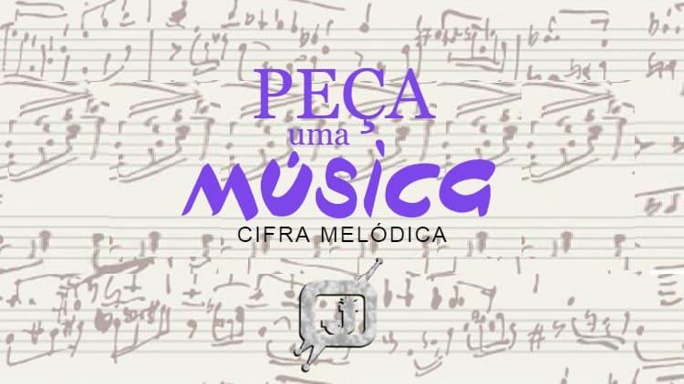 Peça agora a CIFRA MELÓDICA da sua música favorita para tocar no seu instrumento musical