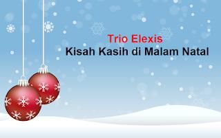 Lirik Lagu Trio Elexis - Kisah Kasih di Malam Natal