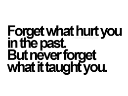 Famous Quotes About Life Changes: forget what hurt you in the past