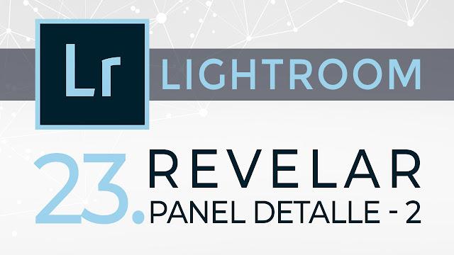 Curso de Lightroom - 23. Revelar - Panel Detalle - 2