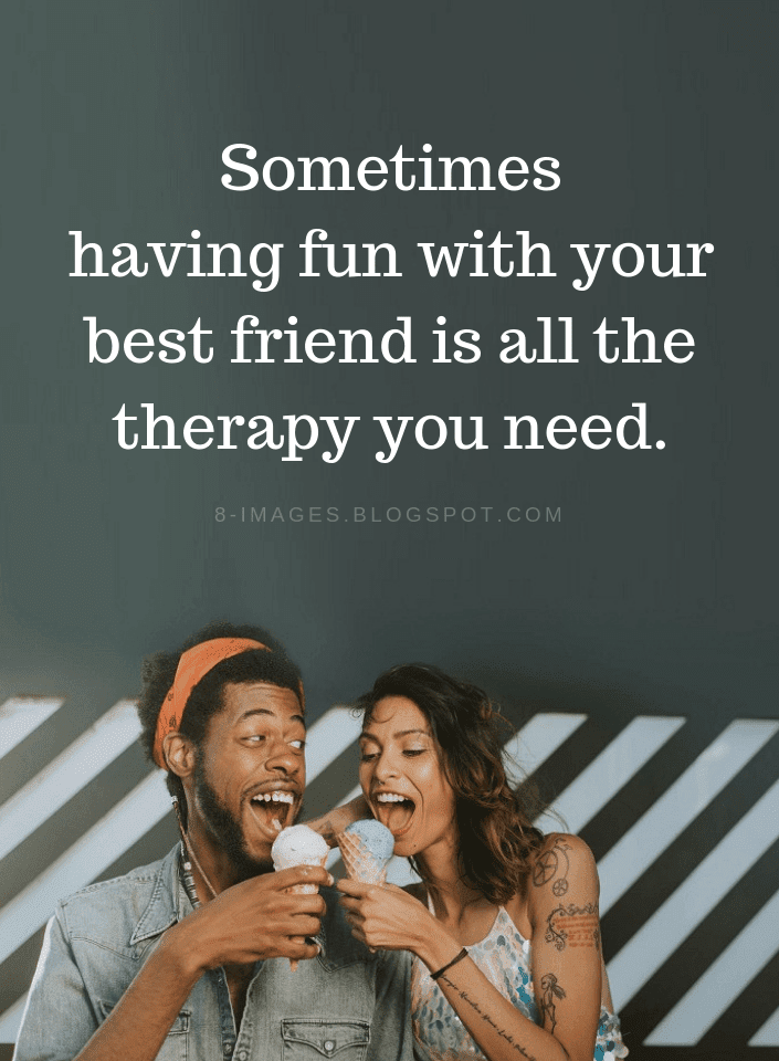 Best Friends Quotes, Best Therapy Quotes,
