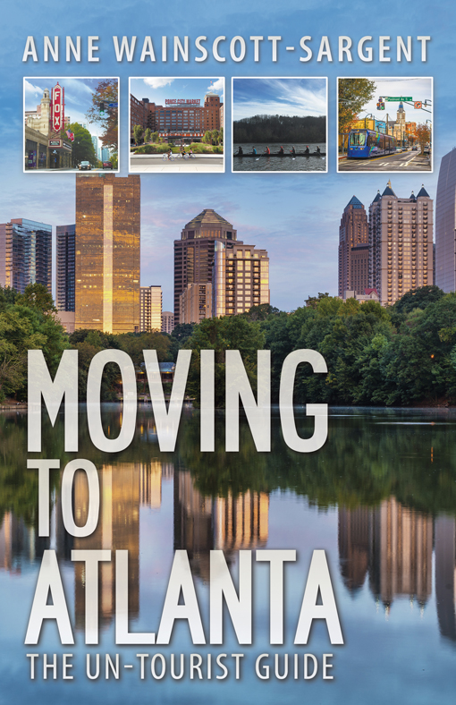 Moving to Atlanta: The Un-Tourist Guide, By Anne Wainscott-Sargent