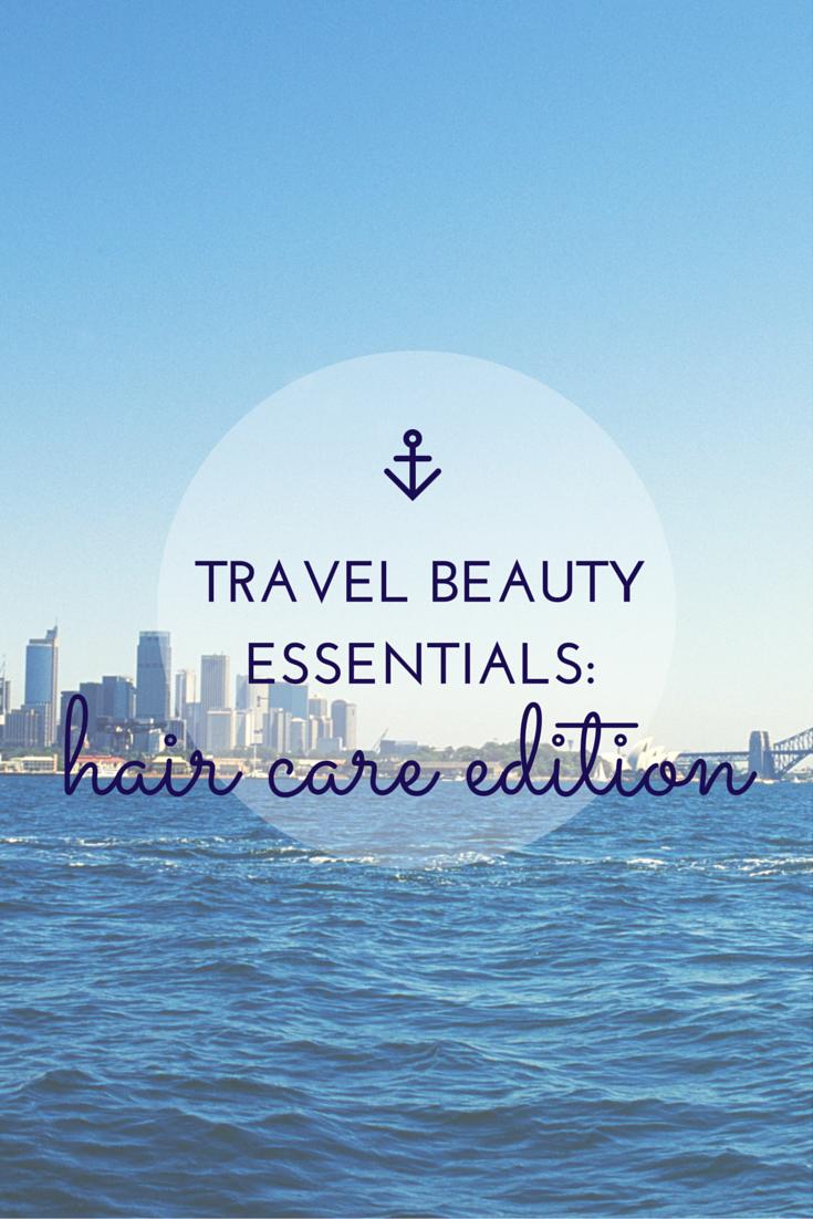 Travel Essentials: Hair Care