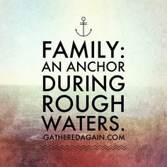 Quotes About Family: family; an anchor during rough  waters.