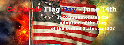 History of Flag Day and Our Flag
