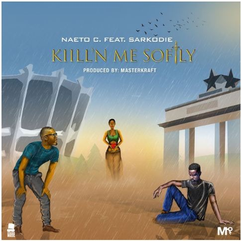 Naeto C – Kill'N Me Softly Ft. Sarkodie [Mp3 Music Download]