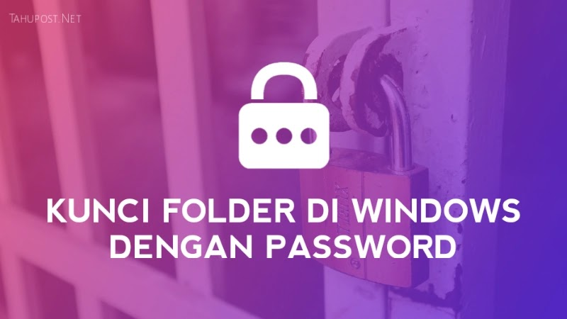 Cara Mengunci Folder di Windows 10 dengan Password