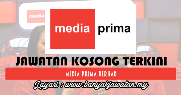 Jawatan Kosong 2017 di Media Prima Berhad www.banyakjawatan.my