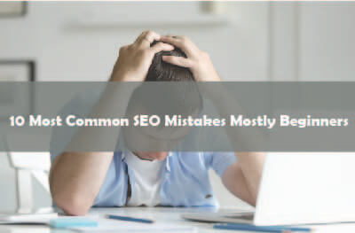 Top 10 Most Common SEO Mistakes Mostly Beginners Make