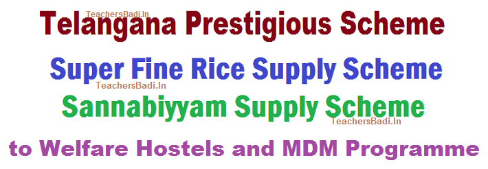Guidelines Instructions for Supply of Good Quality Sanna Biyyam to Telangana Schools, Residential Schools, Welfare Hostels, Sannabiyyam Supply Scheme Super Fine Rice Supply Scheme to Welfare Hostels and MDM Program, prestigious scheme