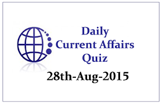 Current Affairs Quiz- 28th August 2015