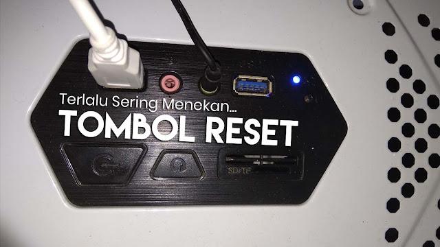 PC hang, jadi sering menekan tombol reset :'(