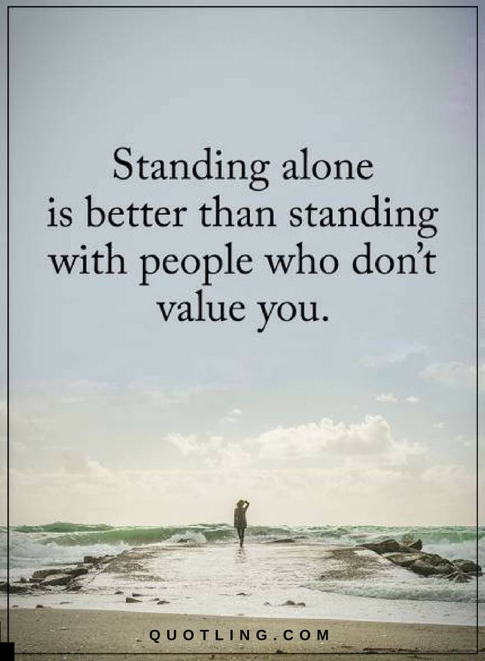 Standing Alone Is Better Than Standing With People Who Dont Value
