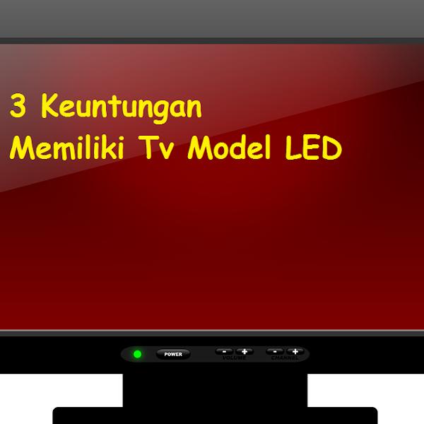 3 Keuntungan Memiliki Tv Model LED
