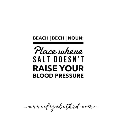 Beach (n):  Place where salt doesn't raise your blood pressure.