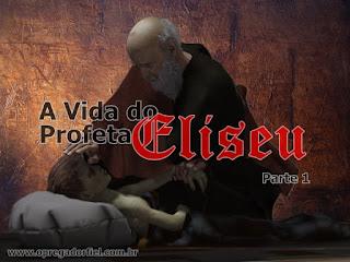 A Vida do Profeta Eliseu – Parte 1