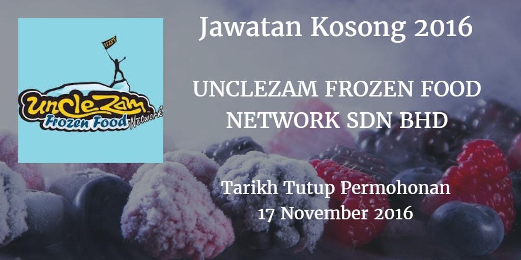 Jawatan Kosong UNCLEZAM FROZEN FOOD NETWORK SDN BHD 17 November 2016