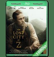 Z, LA CIUDAD PERDIDA (2016) WEB-DL 1080P HD MKV ESPAÑOL LATINO