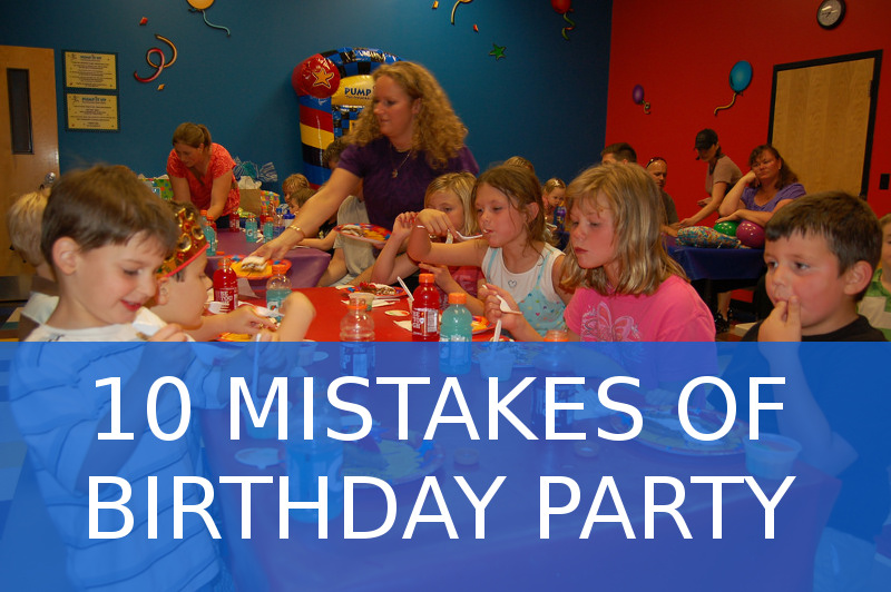 10 Mistakes of Birthday Parties