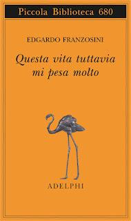 """""""Questa vita tuttavia mi pesa molto"""" di Edgardo Franzosini -  Edizione Adelphi"""