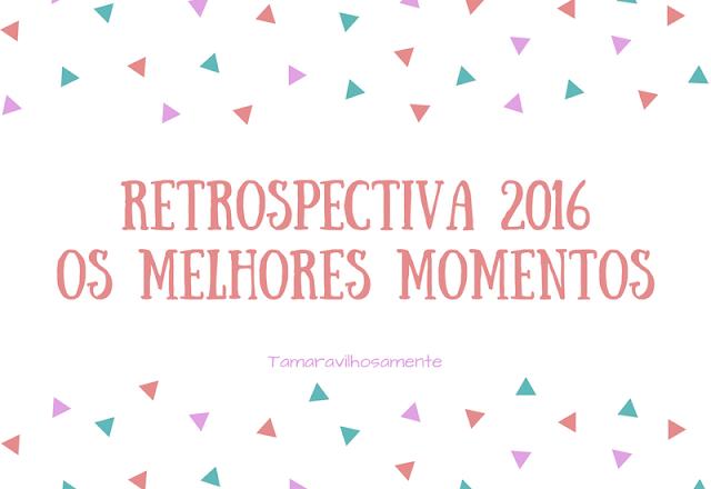 Retrospectiva 2016 - Os Melhores Momentos - Tamaravilhosamente