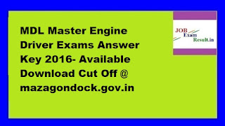 MDL Master Engine Driver Exams Answer Key 2016- Available Download Cut Off @ mazagondock.gov.in