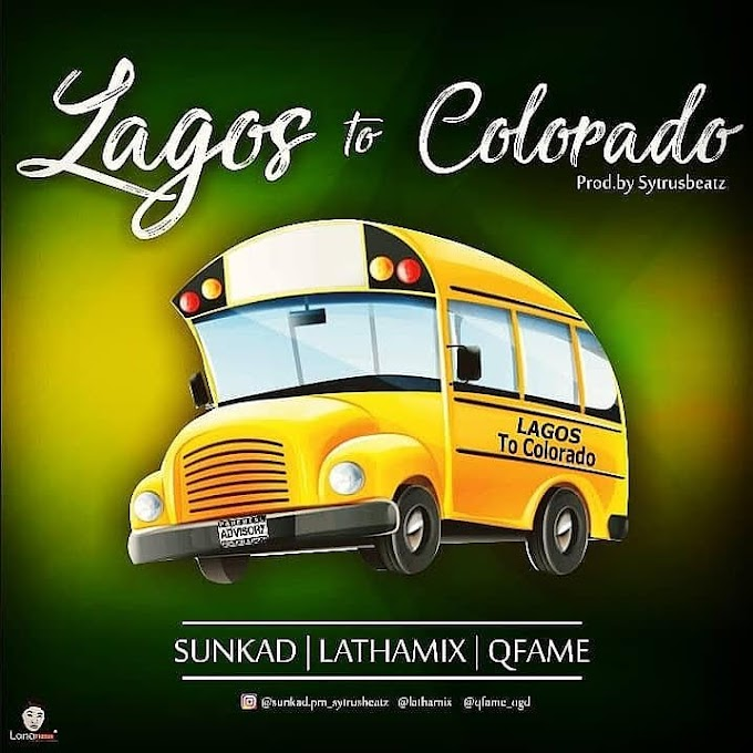 Sunkad – Lagos To Colorado Ft. Qfame x Lathamix
