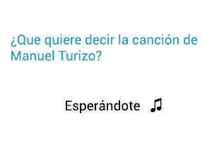 Significado de la Canción Esperándote Manuel Turizo
