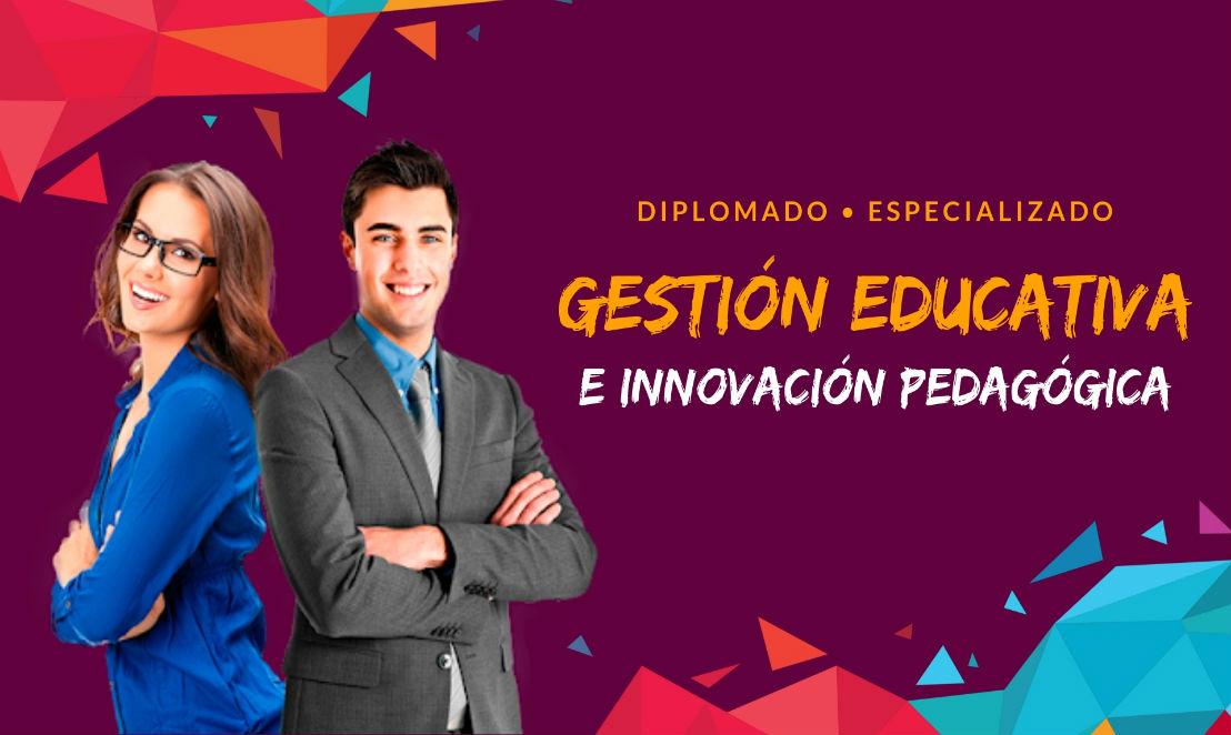 (NUEVO GRUPO) DIPLOMADO EN GESTIÓN EDUCATIVA E INNOVACIÓN PEDAGÓGICA | INICIO: 02 DIC