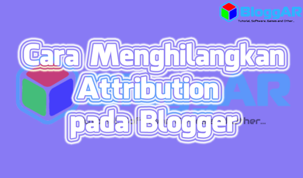 Cara Menghilangkan Attribution Powered by Blogger