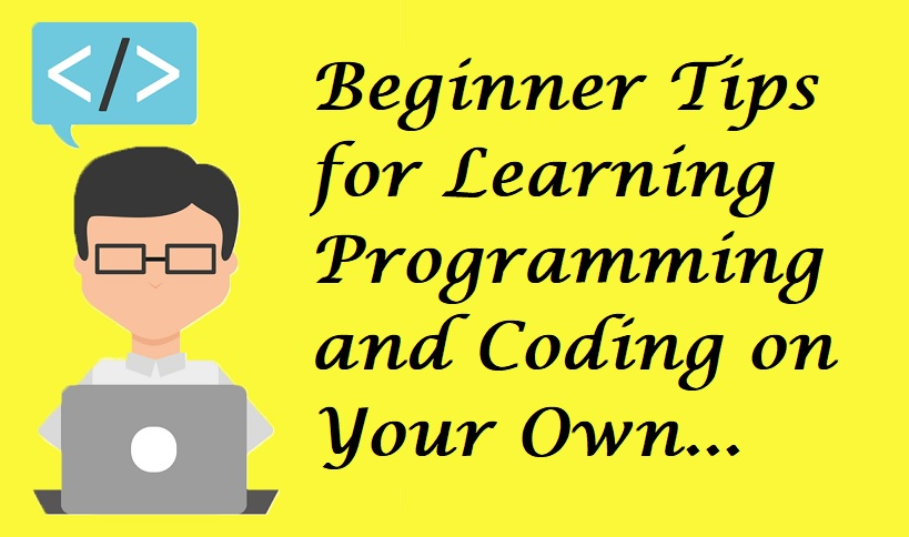 Beginner Tips for Learning Programming and Coding on Your Own