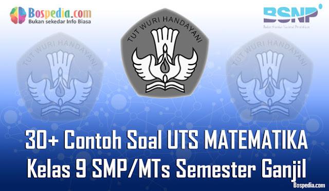 30+ Contoh Soal UTS MATEMATIKA Kelas 9 SMP/MTs Semester Ganjil Terbaru