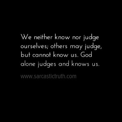 We neither know nor judge ourselves; others may judge, but cannot know us. God alone judges and knows us