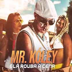 Baixar Música Ela Rouba a Cena - MR. Kóley Mp3