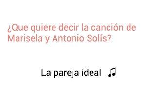 Significado de la canción La Pareja Ideal Marisela Marco Antonio Solís.
