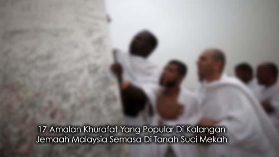 17 Amalan Khurafat Jemaah Malaysia Yang Sering Dilakukan Di Tanah Suci Mekah