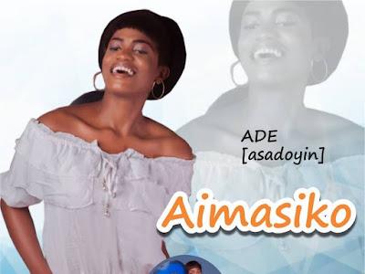 DOWNLOAD MP3: Asadoyin- Aimasiko
