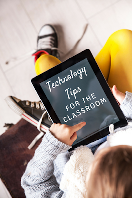 Technology tips for the classroom: Strategies to help maximize time and learning with technology!