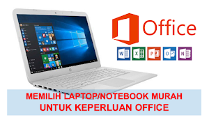 Memilih Laptop Notebook Murah untuk Keperluan Office
