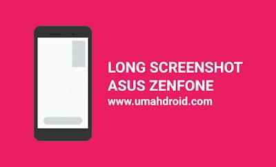 Cara Menggunakan Long Screenshot Zenfone