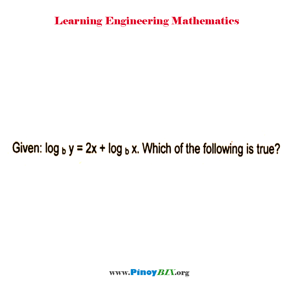 Given log y to the base b = 2x + log x to the base b. Which of the following is true.