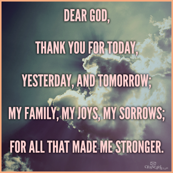 Thank You For Making Me Stronger Quotes: Dear God, Thank You Today, Yesterday, And Tomorrow; My