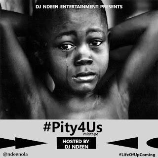 MIXTAPE: DJ Ndeen Pity 4 Us  Mixtape