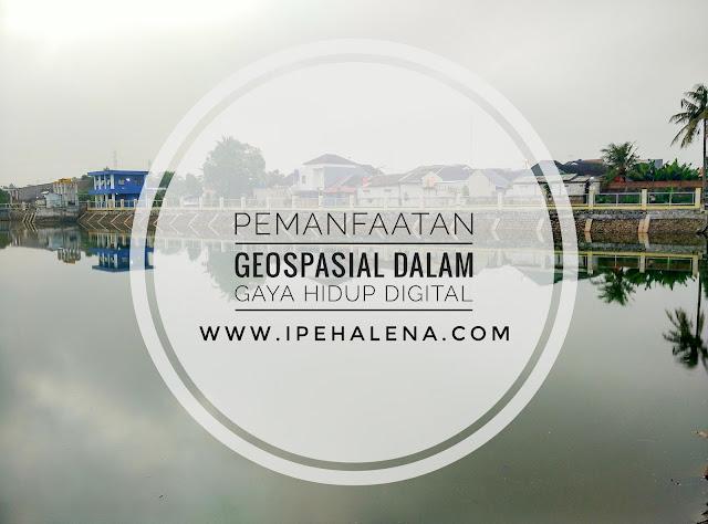 Pemanfaatan Geospasial Dalam Kehidupan Era Digital Untuk Informasi Yang Lebih Akurat