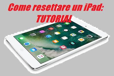 Come resettare un iPad: TUTORIAL