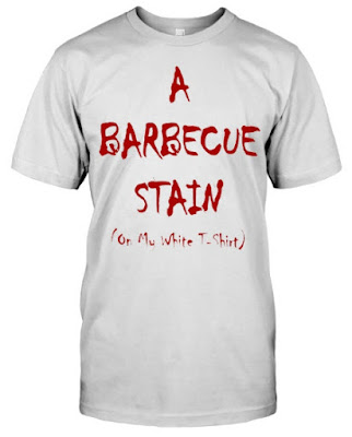 Bbq Stain On My White T Shirt Hoodie Sweatshirt Tank Tops. GET IT HERE