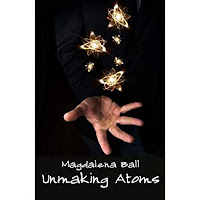 https://www.amazon.com/Unmaking-Atoms-Magdalena-Ball-ebook/dp/B01MR0KHBS/ref=sr_1_1?s=digital-text&ie=UTF8&qid=1497950693&sr=1-1