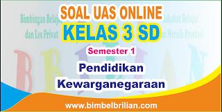 Soal UAS PKN Online Kelas 3 SD Semester 1 ( Ganjil ) - Langsung Ada Nilainya