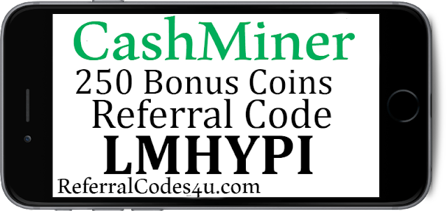 Download the Cashminer App and enter referral code LMHYPI to get Cash Miner Sign up bonus.